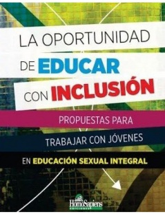 La Oportunidad de Educar con Inclusión Propuesta para trabajar con jóvenes en educación sexual integral