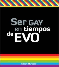 Ser Gay en tiempos de Evo